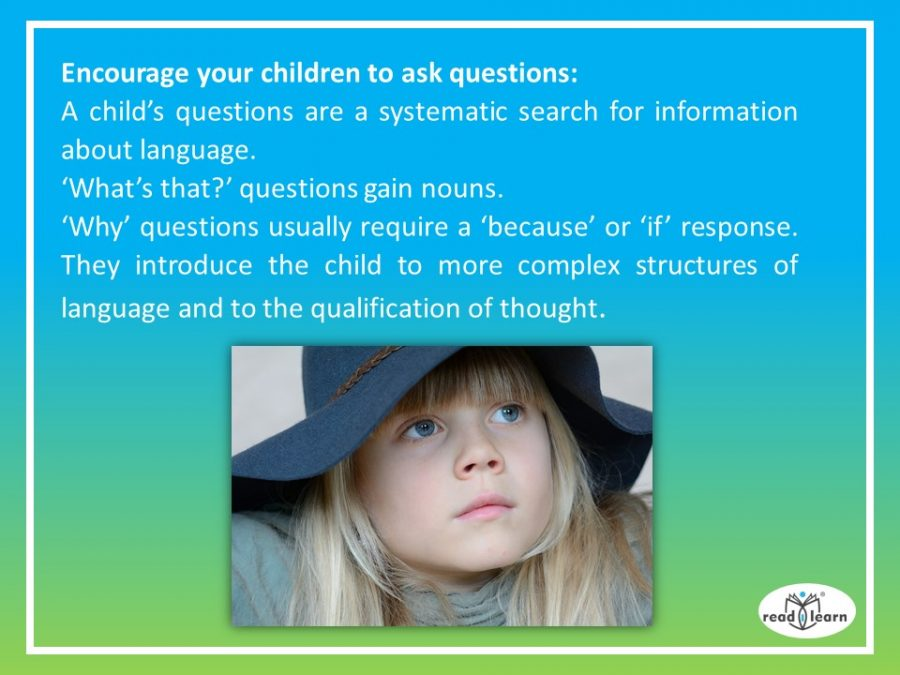 encourage your child to ask questions to help them gain language and learning, questions about what, how, and why serve different purposes